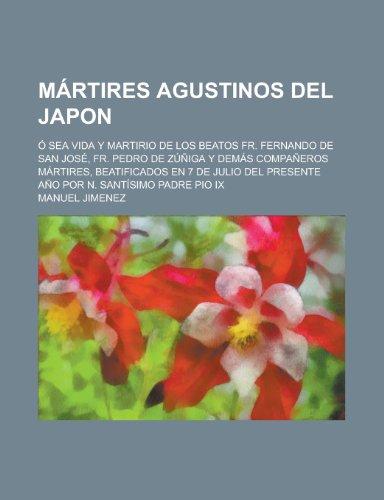 9781235097126: Martires Agustinos del Japon; O Sea Vida y Martirio de Los Beatos Fr. Fernando de San Jose, Fr. Pedro de Zuniga y Demas Companeros Martires, Beatifica