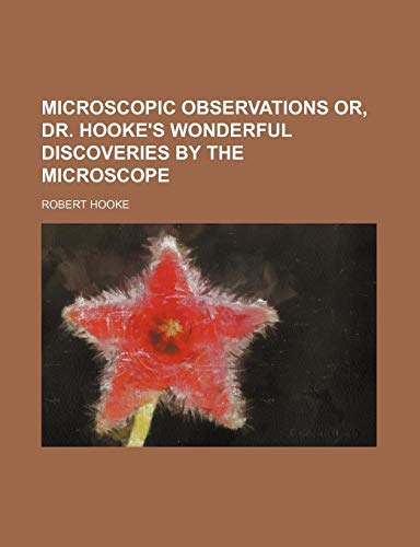 Microscopic Observations Or, Dr. Hooke's Wonderful Discoveries by the Microscope (1235110419) by Hooke, Robert