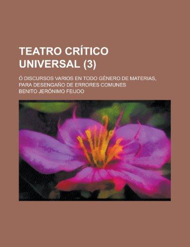 9781235124013: Teatro Crítico Universal; Ó Discursos Varios En Todo Género de Materias, Para Desengaño de Errores Comunes