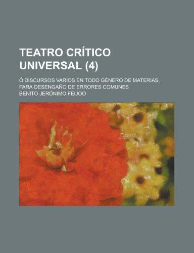 9781235124938: Teatro Critico Universal; O Discursos Varios En Todo Genero de Materias, Para Desengano de Errores Comunes (4)