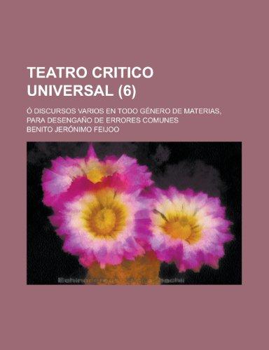 9781235125485: Teatro Critico Universal; O Discursos Varios En Todo Genero de Materias, Para Desengano de Errores Comunes (6)