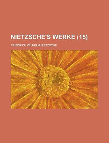 Nietzsche's Werke (15) (9781235125720) by Friedrich Wilhelm Nietzsche