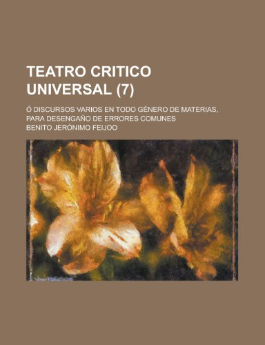 9781235126130: Teatro Critico Universal; O Discursos Varios En Todo Genero de Materias, Para Desengano de Errores Comunes (7)
