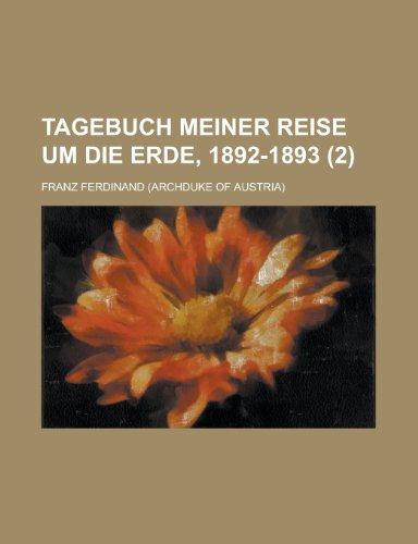 Tagebuch Meiner Reise Um Die Erde, 1892-1893: Ferdinand, Franz