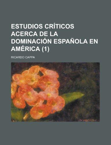 9781235132193: Estudios Críticos Acerca de La Dominación Española En América (1) (Spanish Edition)