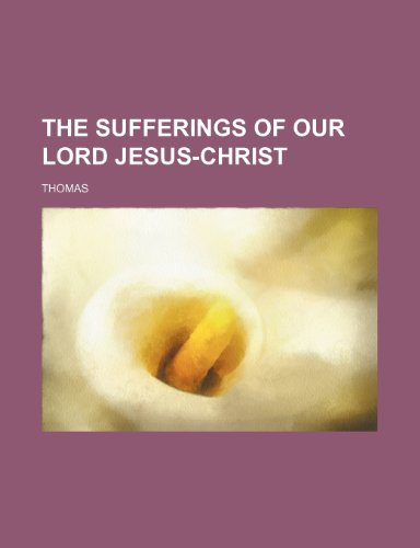 9781235140990: The Sufferings of Our Lord Jesus-Christ
