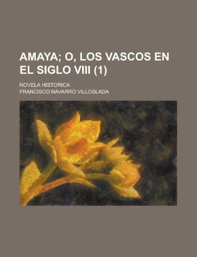 9781235141355: Amaya (1); O, Los Vascos En El Siglo VIII. Novela Historica