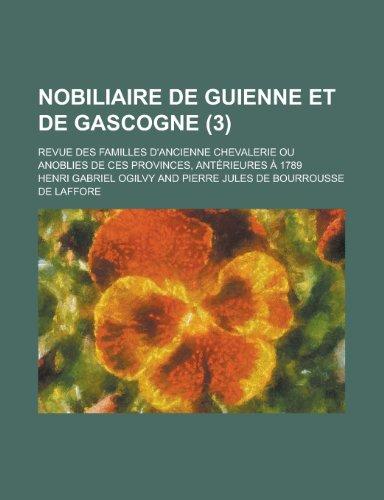 9781235144325: Nobiliaire de Guienne Et de Gascogne; Revue Des Familles D'Ancienne Chevalerie Ou Anoblies de Ces Provinces, Anterieures a 1789 (3) (French Edition)