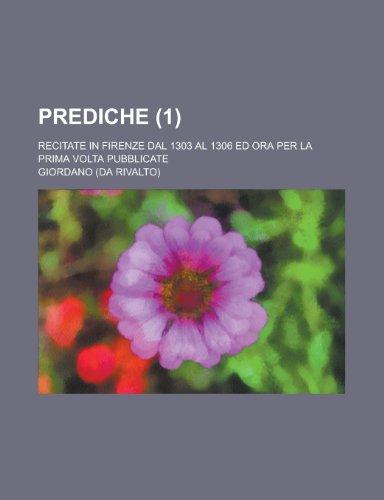 Prediche (1); Recitate in Firenze Dal 1303 Al 1306 Ed Ora Per La Prima Volta Pubblicate (Italian Edition) (1235152421) by Giordano