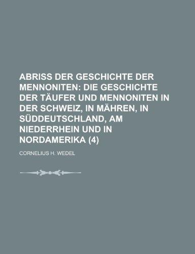 9781235154881: Abriss Der Geschichte Der Mennoniten (4); Die Geschichte Der Taufer Und Mennoniten in Der Schweiz, in Mahren, in Suddeutschland, Am Niederrhein Und in