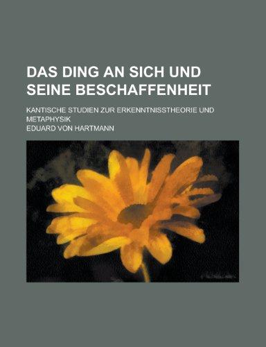 Das Ding an Sich Und Seine Beschaffenheit; Kantische Studien Zur Erkenntnisstheorie Und Metaphysik (1235154947) by Eduard Von Hartmann
