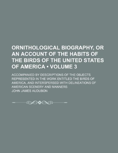 Ornithological Biography Volume 3; Or an Account of the Habits of the Birds of the United States of America; Accompanied by Descriptions of the Object (1235156788) by John James Audubon