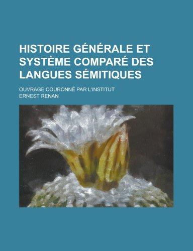 Histoire Generale Et Systeme Compare Des Langues Semitiques; Ouvrage Couronne Par L'Institut (9781235158759) by Ernest Renan