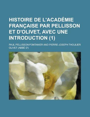 9781235159671: Histoire de l'Académie française par Pellisson et d'Olivet, avec une introduction (1) (French Edition)