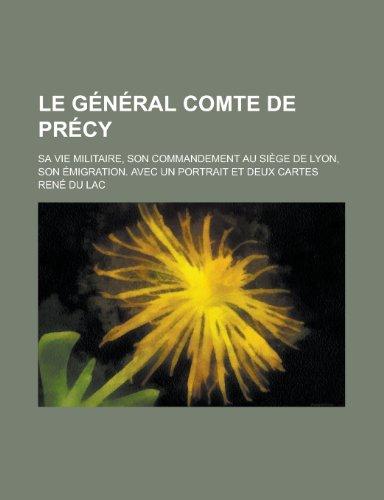 9781235161315: Le General Comte de Precy; Sa Vie Militaire, Son Commandement Au Siege de Lyon, Son Emigration. Avec Un Portrait Et Deux Cartes (French Edition)