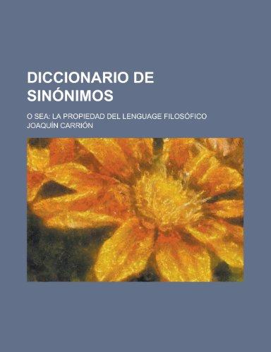 9781235171581: Diccionario de Sinónimos; O Sea La Propiedad Del Lenguage Filosófico