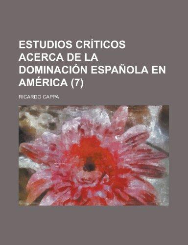 9781235171987: Estudios Críticos Acerca de La Dominación Española En América (7 ) (Spanish Edition)