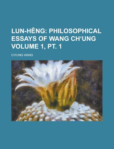 Lun-Heng Volume 1, PT. 1; Philosophical Essays of Wang Ch Ung: Wang, Chong, Wang, Ch?ung, Wang, Ch ...