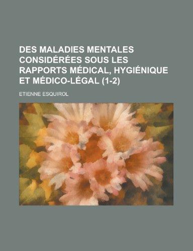 9781235187094: Des Maladies Mentales Considerees Sous Les Rapports Medical, Hygienique Et Medico-Legal (1-2) (French Edition)