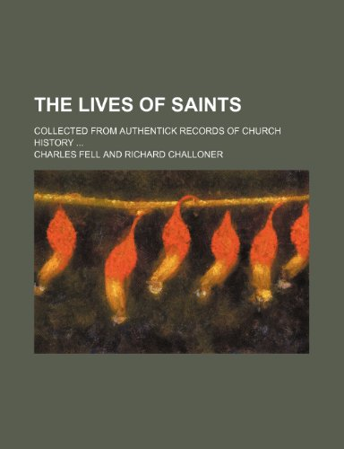 9781235187506: The Lives of Saints; Collected From Authentick Records of Church History