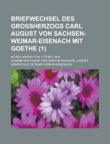 9781235188527: Briefwechsel Des Grossherzogs Carl August Von Sachsen-Weimar-Eisenach Mit Goethe; In Den Jahren Von 1775 Bis 1828 (1)