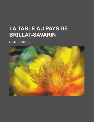 9781235194078: La Table Au Pays de Brillat-Savarin