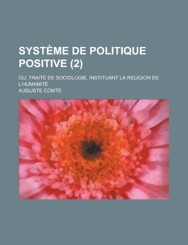 9781235199462: Systeme de Politique Positive (2); Ou, Traite de Sociologie, Instituant La Religion de L'Humanite