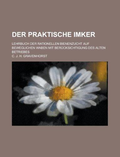 9781235201387: Der Praktische Imker; Lehrbuch Der Rationellen Bienenzucht Auf Beweglichen Waben Mit Berucksichtigung Des Alten Betriebes
