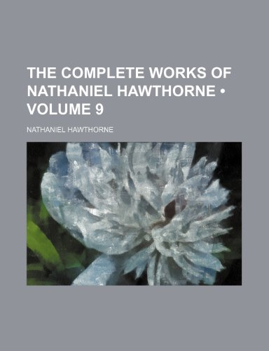 the literary works of nathaniel hawthorne Nathaniel hawthorne was born on july 4 literature essays study guides on works by nathaniel hawthorne.