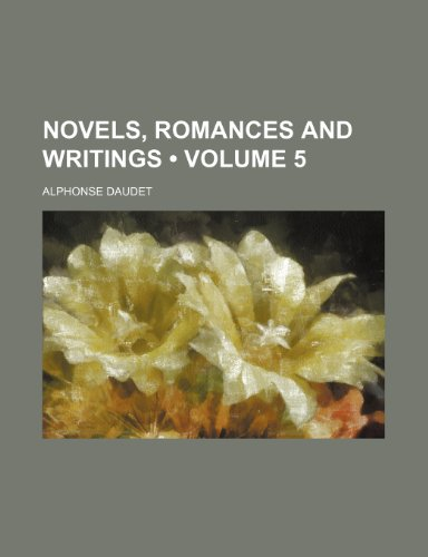 Novels, Romances and Writings (Volume 5) (1235203107) by Daudet, Alphonse