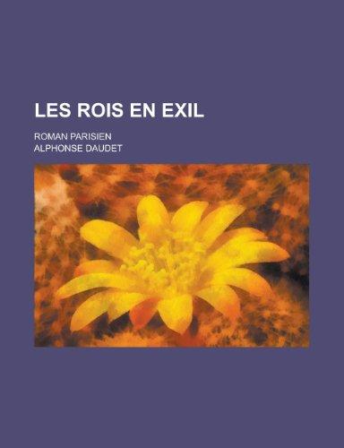 Les Rois En Exil; Roman Parisien (French Edition) (1235205096) by Daudet, Alphonse