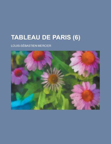 Tableau de Paris (6) (9781235211911) by Louis-Sébastien Mercier
