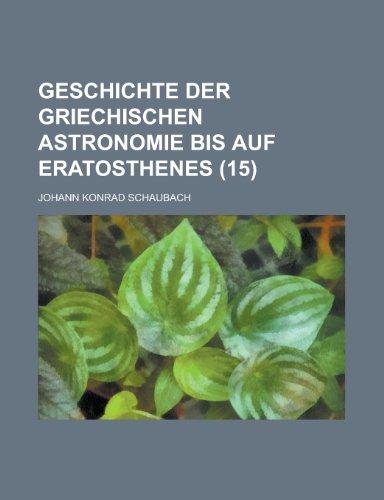 9781235215155: Geschichte Der Griechischen Astronomie Bis Auf Eratosthenes (15)