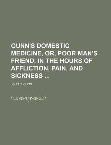 9781235220708: Gunn's Domestic Medicine, Or, Poor Man's Friend, in the Hours of Affliction, Pain, and Sickness