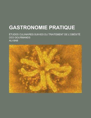 9781235221835: Gastronomie Pratique; Etudes Culinaires Suivies Du Traitement de L'Obesite Des Gourmands