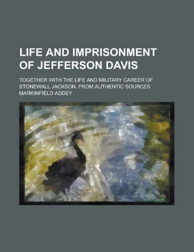 Life and Imprisonment of Jefferson Davis; Together: Markinfield Addey