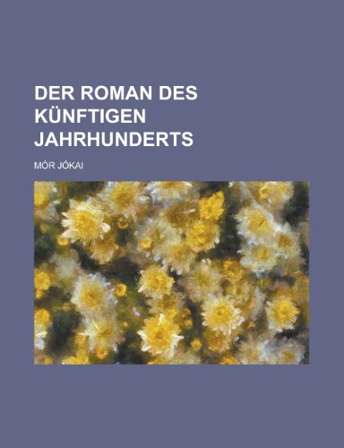 9781235225123: Der Roman Des Kunftigen Jahrhunderts