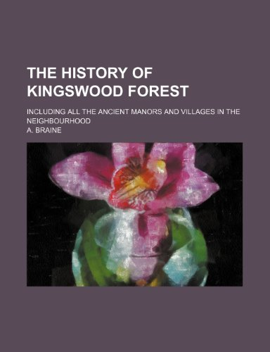 9781235226465: The history of Kingswood Forest; including all the ancient manors and villages in the neighbourhood