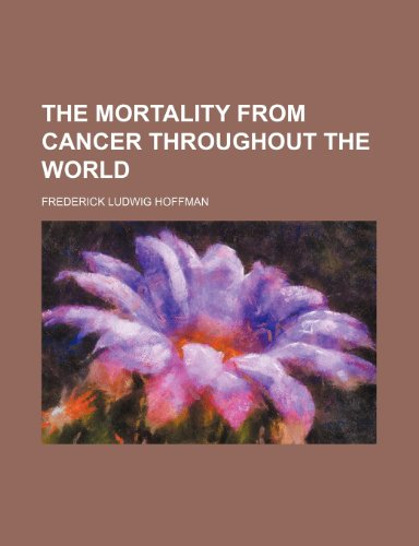 9781235230943: The mortality from cancer throughout the world