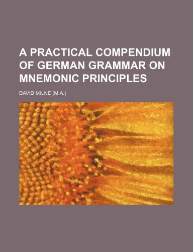 9781235237430: A practical compendium of German grammar on mnemonic principles