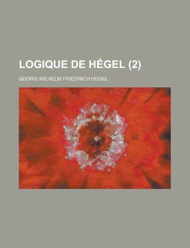 Logique de Hegel (2) (9781235237850) by Georg Wilhelm Friedrich Hegel