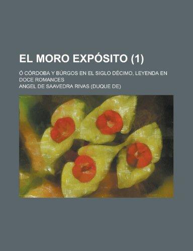 9781235239632: El Moro Exposito (1); O Cordoba y Burgos En El Siglo Decimo, Leyenda En Doce Romances
