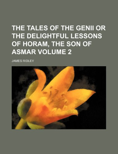 9781235240164: The tales of the genii or the delightful lessons of Horam, the Son of Asmar Volume 2