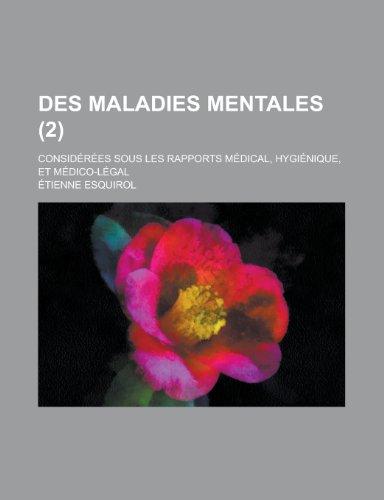 9781235250323: Des Maladies Mentales; Considerees Sous Les Rapports Medical, Hygienique, Et Medico-Legal (2 )