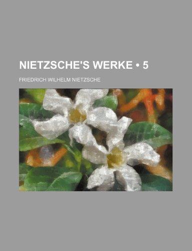 Nietzsche's Werke (5) (1235251683) by Friedrich Wilhelm Nietzsche