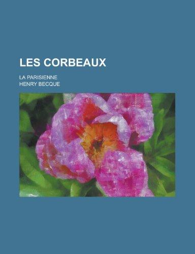 9781235256080: Les Corbeaux; La Parisienne