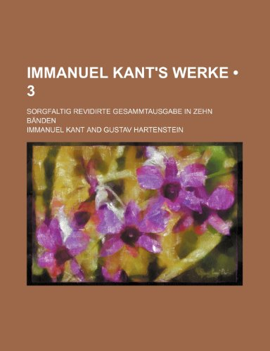 Immanuel Kant's Werke (3); Sorgfaltig Revidirte Gesammtausgabe in Zehn Bänden (9781235257131) by Kant, Immanuel