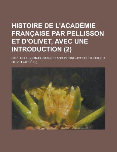 9781235258671: Histoire de L'Academie Francaise Par Pellisson Et D'Olivet, Avec Une Introduction (2) (French Edition)