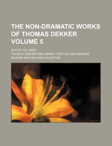 The non-dramatic works of Thomas Dekker Volume 5; in five volumes (1235259803) by Thomas Dekker