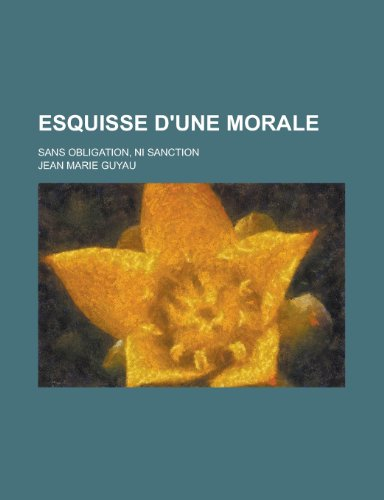 9781235261503: Esquisse D'Une Morale; Sans Obligation, Ni Sanction (French Edition)